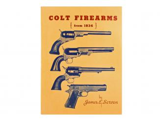 Colt Firearms (from 1836) by James E. Serven